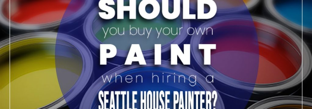 Hiring the best House Painter: Should I Buy My Own Paint When Hiring a Seattle Painting Contractor?
